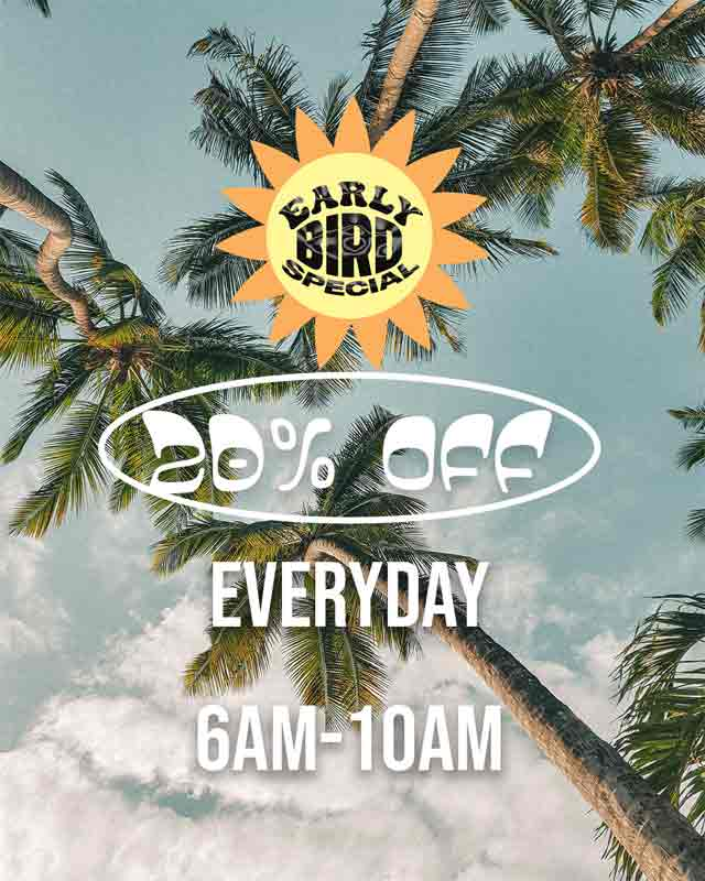 Early Bird Special 20% Off Everyday 6am to 10am
